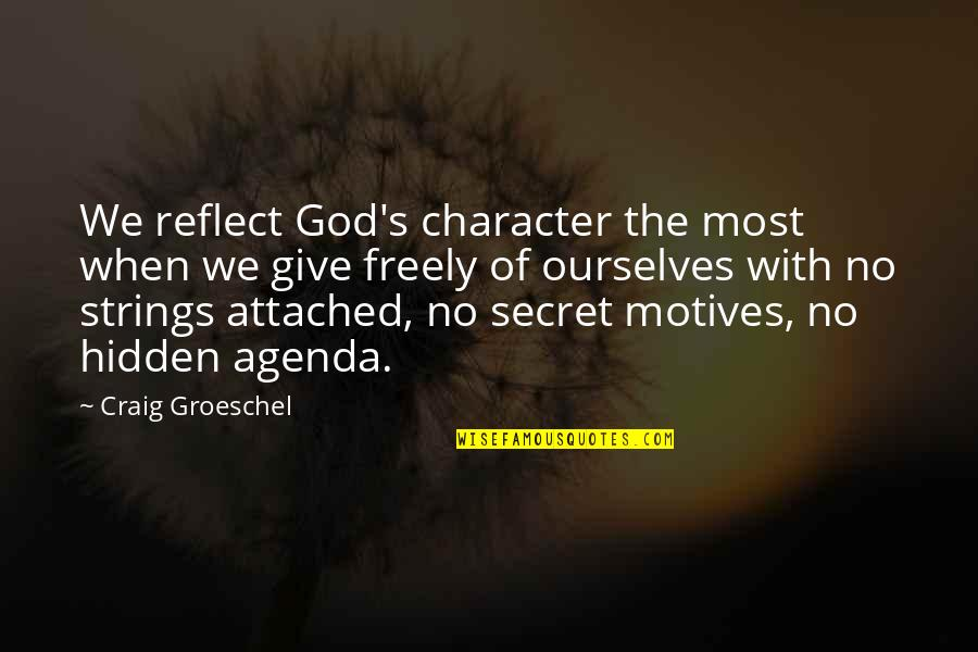 Character Of God Quotes By Craig Groeschel: We reflect God's character the most when we