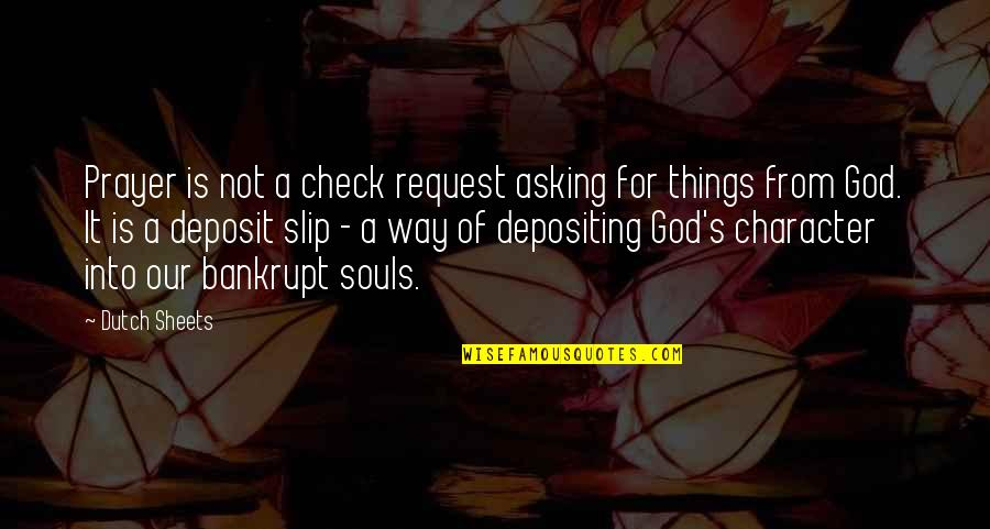 Character Of God Quotes By Dutch Sheets: Prayer is not a check request asking for