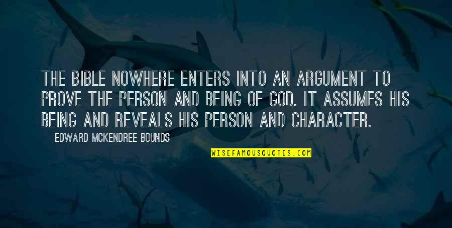 Character Of God Quotes By Edward McKendree Bounds: The Bible nowhere enters into an argument to
