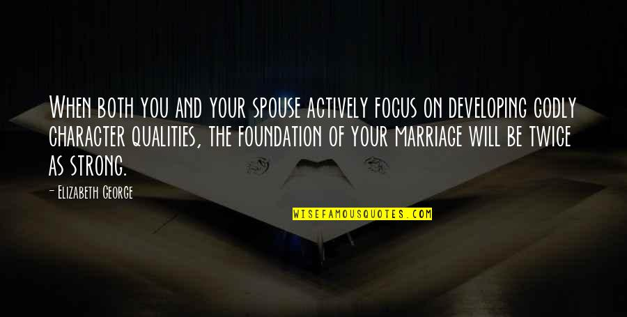Character Of God Quotes By Elizabeth George: When both you and your spouse actively focus