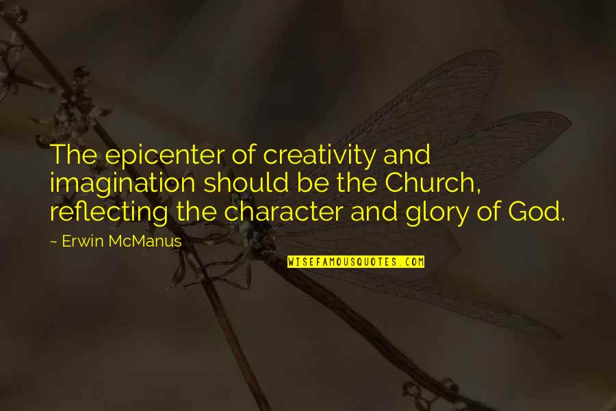 Character Of God Quotes By Erwin McManus: The epicenter of creativity and imagination should be