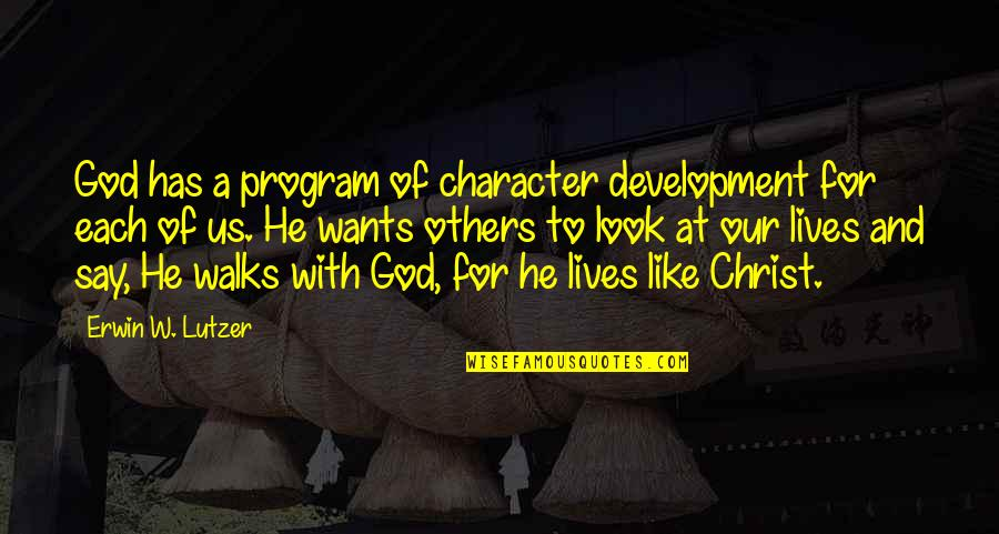 Character Of God Quotes By Erwin W. Lutzer: God has a program of character development for