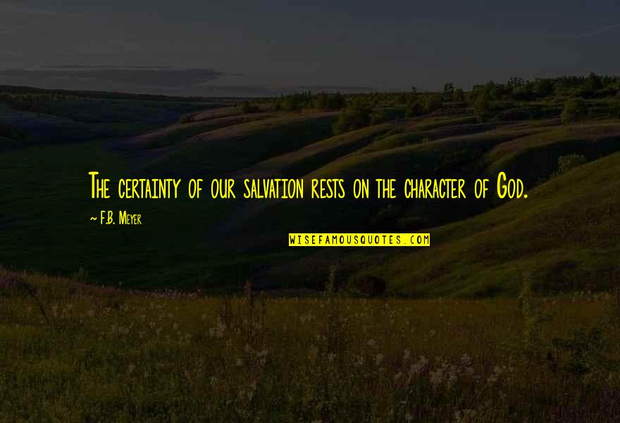Character Of God Quotes By F.B. Meyer: The certainty of our salvation rests on the