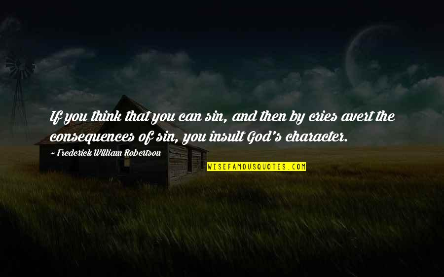 Character Of God Quotes By Frederick William Robertson: If you think that you can sin, and