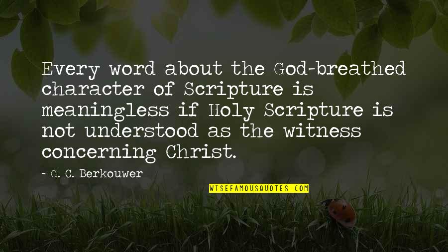 Character Of God Quotes By G. C. Berkouwer: Every word about the God-breathed character of Scripture