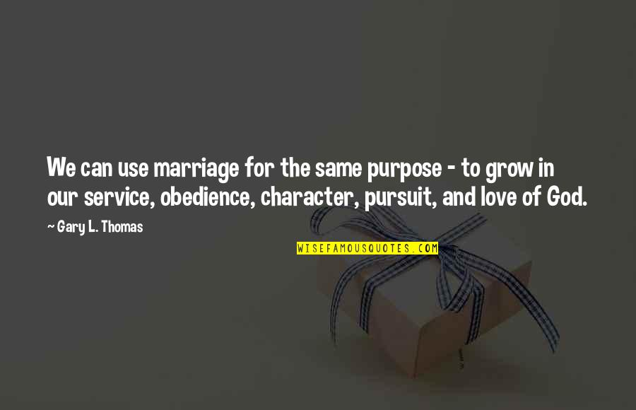Character Of God Quotes By Gary L. Thomas: We can use marriage for the same purpose