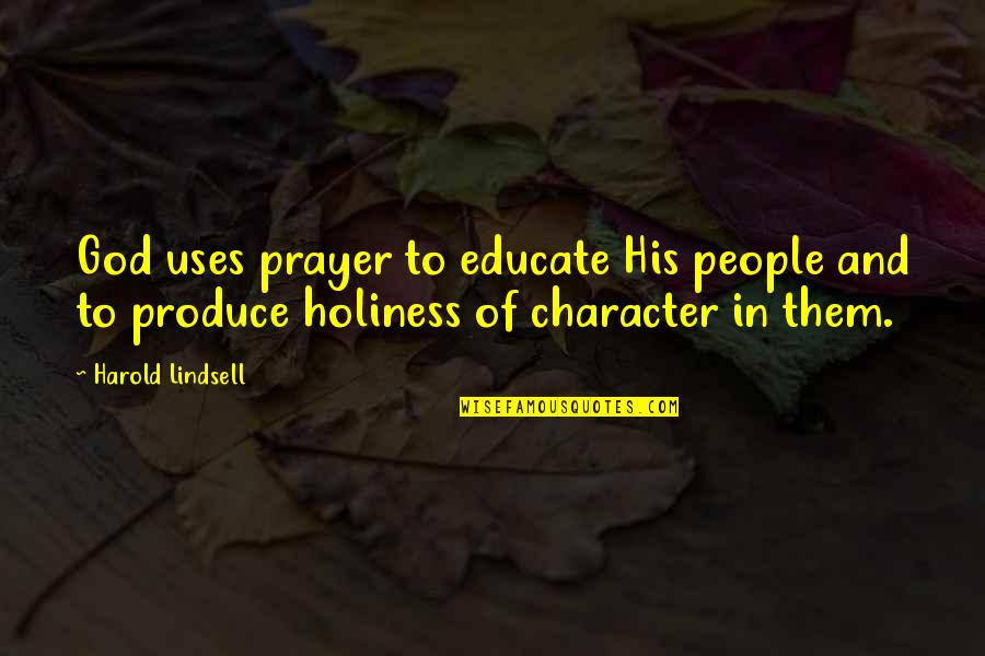 Character Of God Quotes By Harold Lindsell: God uses prayer to educate His people and