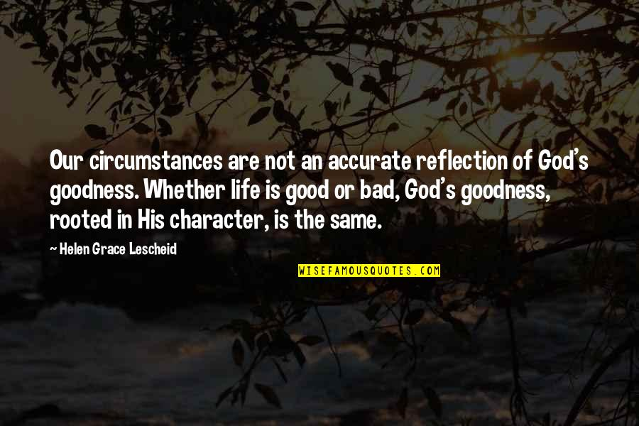Character Of God Quotes By Helen Grace Lescheid: Our circumstances are not an accurate reflection of