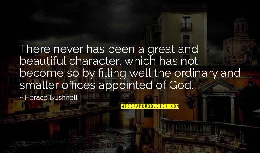 Character Of God Quotes By Horace Bushnell: There never has been a great and beautiful