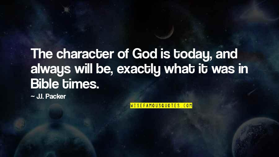 Character Of God Quotes By J.I. Packer: The character of God is today, and always