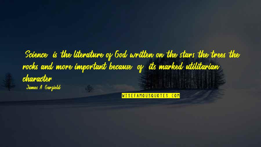 Character Of God Quotes By James A. Garfield: [Science] is the literature of God written on