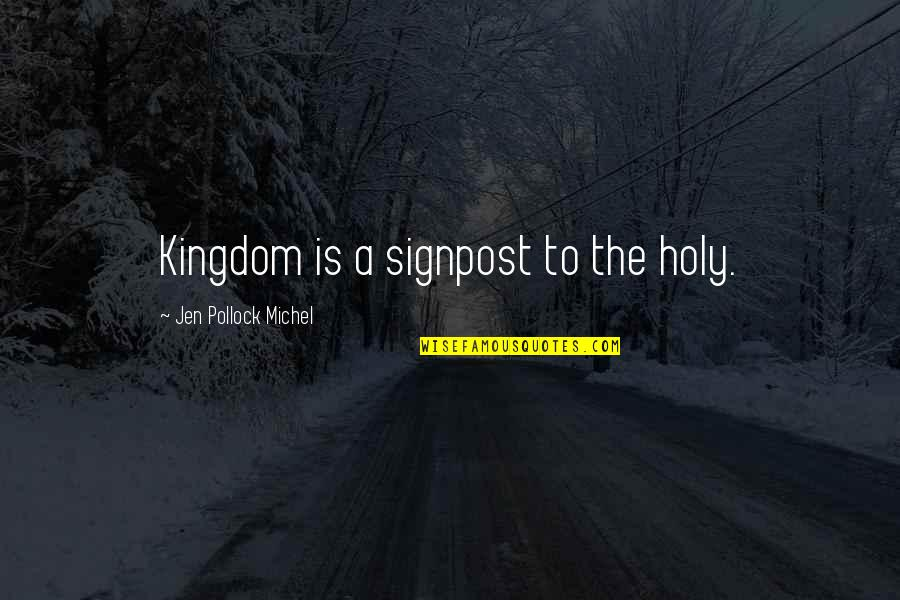 Character Of God Quotes By Jen Pollock Michel: Kingdom is a signpost to the holy.