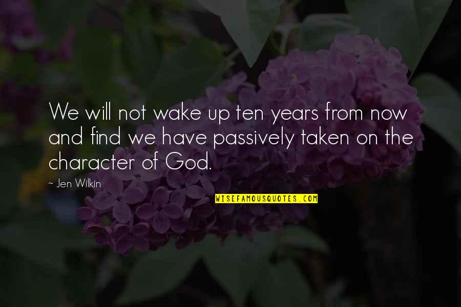 Character Of God Quotes By Jen Wilkin: We will not wake up ten years from