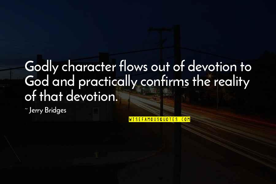 Character Of God Quotes By Jerry Bridges: Godly character flows out of devotion to God