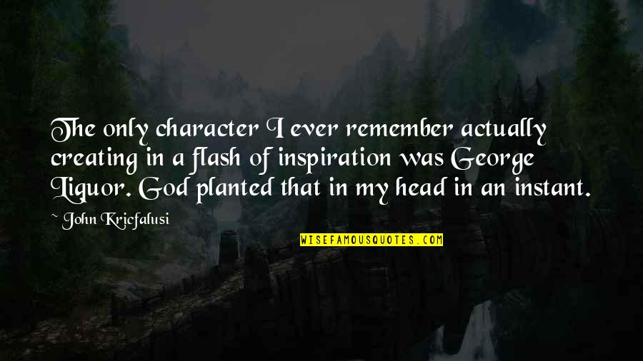 Character Of God Quotes By John Kricfalusi: The only character I ever remember actually creating