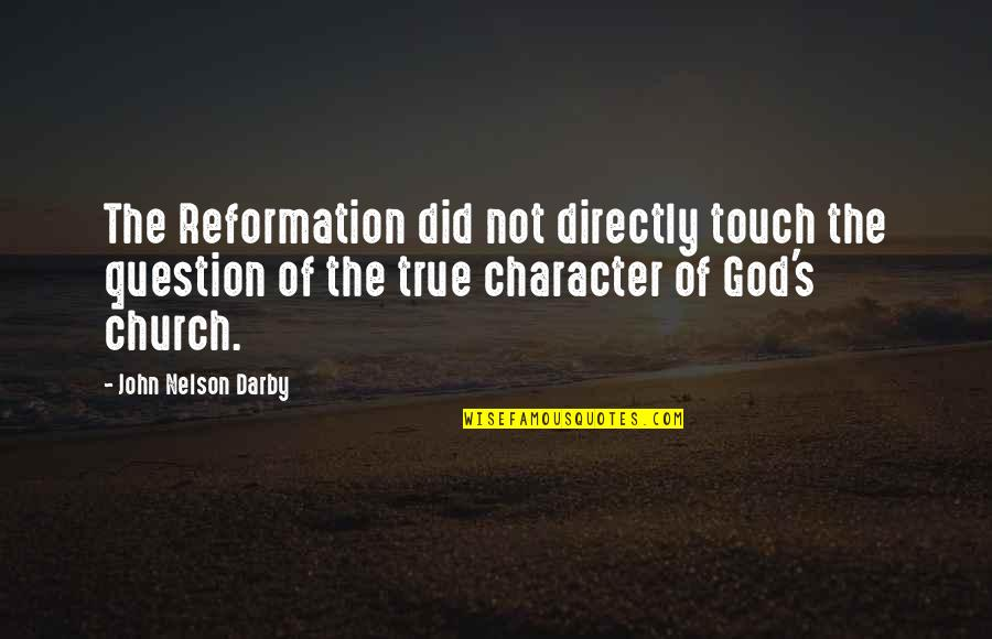Character Of God Quotes By John Nelson Darby: The Reformation did not directly touch the question