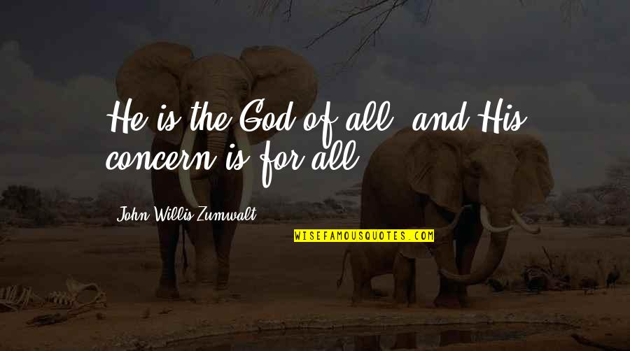 Character Of God Quotes By John Willis Zumwalt: He is the God of all, and His