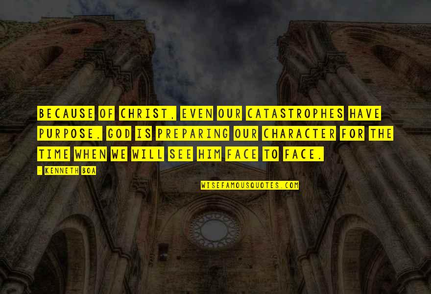 Character Of God Quotes By Kenneth Boa: Because of Christ, even our catastrophes have purpose.