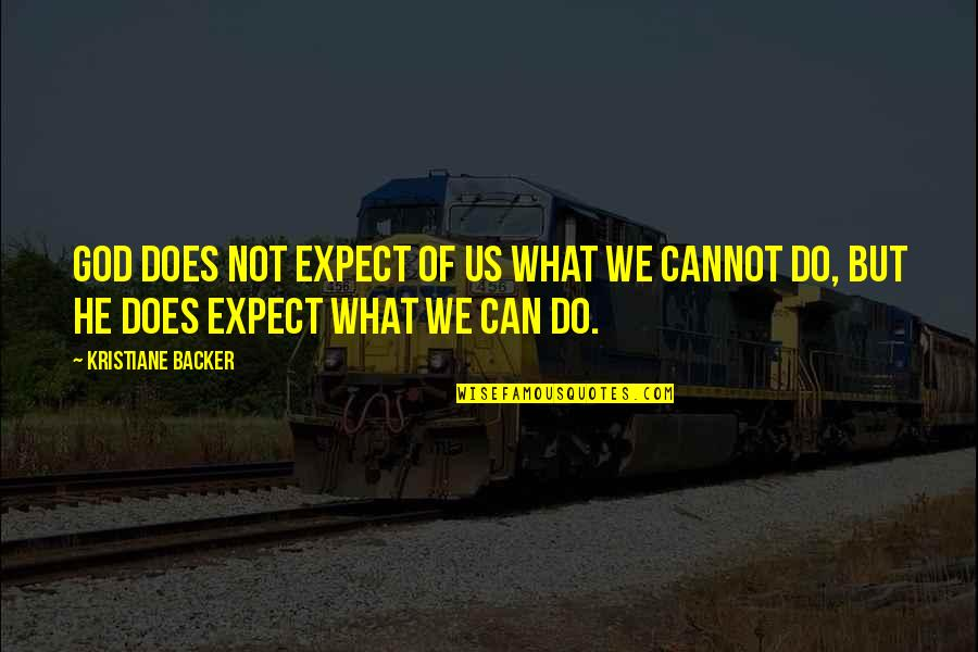 Character Of God Quotes By Kristiane Backer: God does not expect of us what we