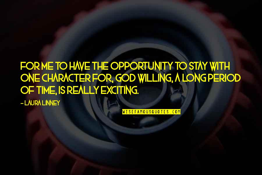 Character Of God Quotes By Laura Linney: For me to have the opportunity to stay