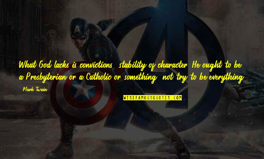 Character Of God Quotes By Mark Twain: What God lacks is convictions- stability of character.