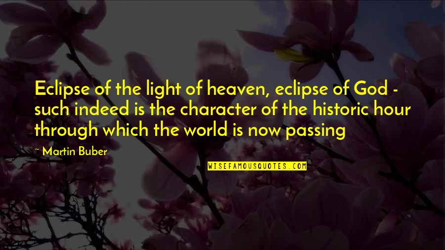 Character Of God Quotes By Martin Buber: Eclipse of the light of heaven, eclipse of
