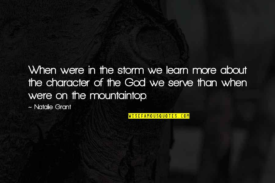 Character Of God Quotes By Natalie Grant: When we're in the storm we learn more