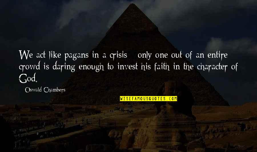 Character Of God Quotes By Oswald Chambers: We act like pagans in a crisis -