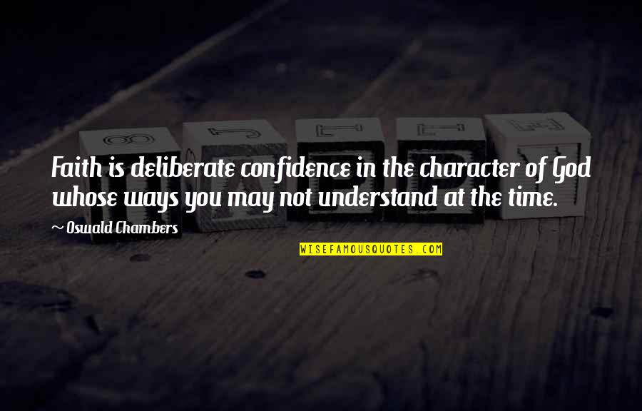 Character Of God Quotes By Oswald Chambers: Faith is deliberate confidence in the character of