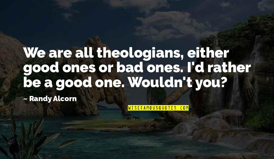 Character Of God Quotes By Randy Alcorn: We are all theologians, either good ones or
