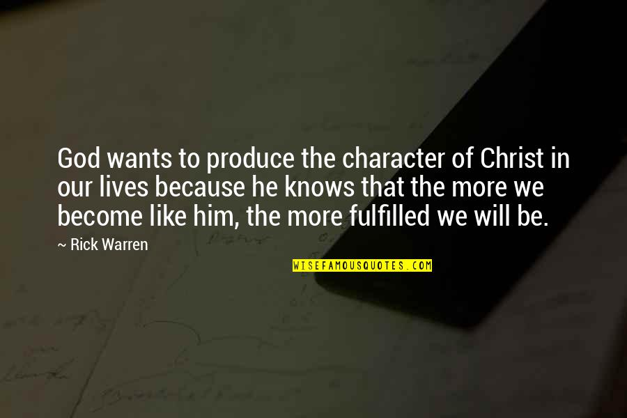 Character Of God Quotes By Rick Warren: God wants to produce the character of Christ