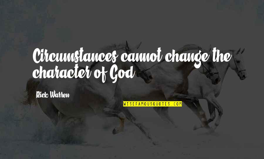 Character Of God Quotes By Rick Warren: Circumstances cannot change the character of God.