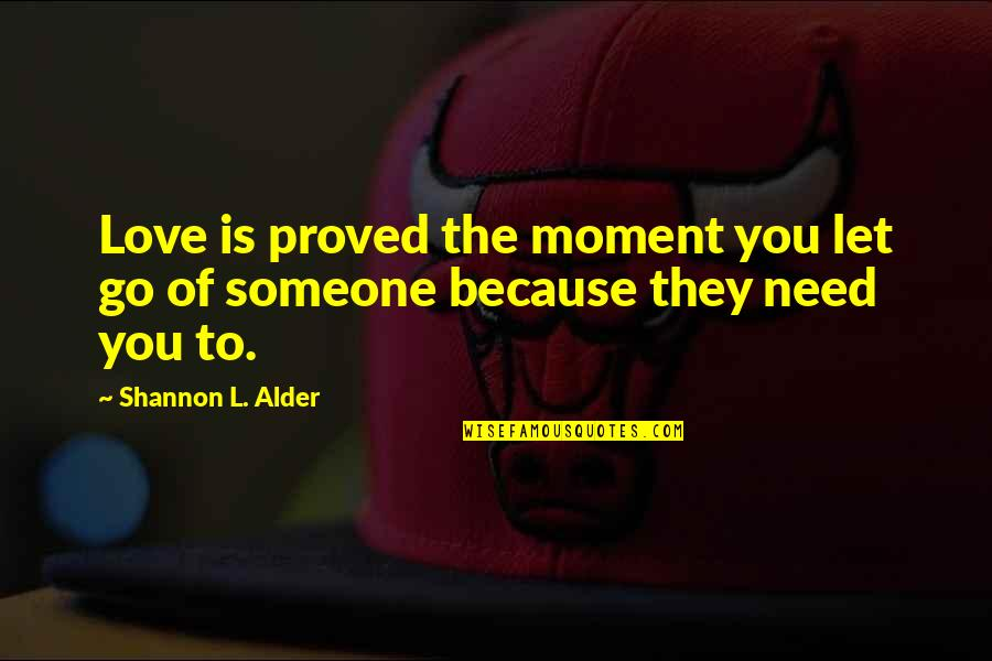 Character Of God Quotes By Shannon L. Alder: Love is proved the moment you let go
