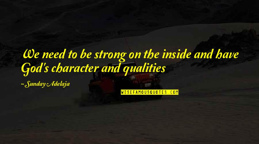 Character Of God Quotes By Sunday Adelaja: We need to be strong on the inside