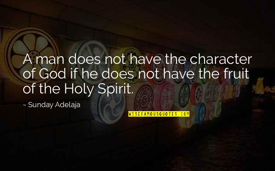 Character Of God Quotes By Sunday Adelaja: A man does not have the character of