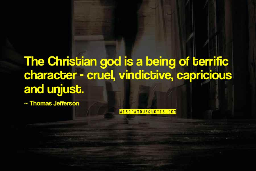 Character Of God Quotes By Thomas Jefferson: The Christian god is a being of terrific