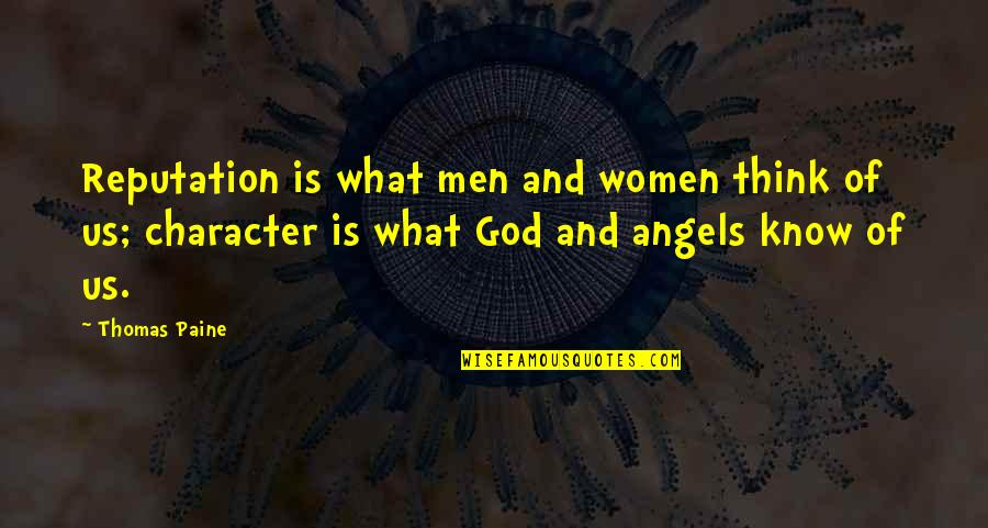 Character Of God Quotes By Thomas Paine: Reputation is what men and women think of