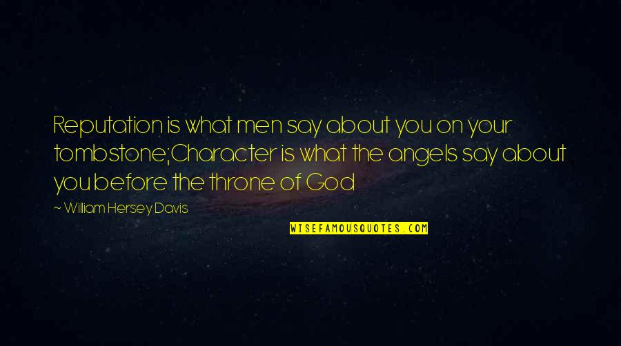 Character Of God Quotes By William Hersey Davis: Reputation is what men say about you on