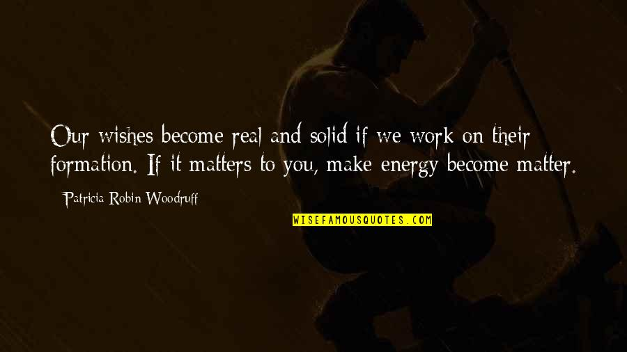 Character Pinterest Quotes By Patricia Robin Woodruff: Our wishes become real and solid if we