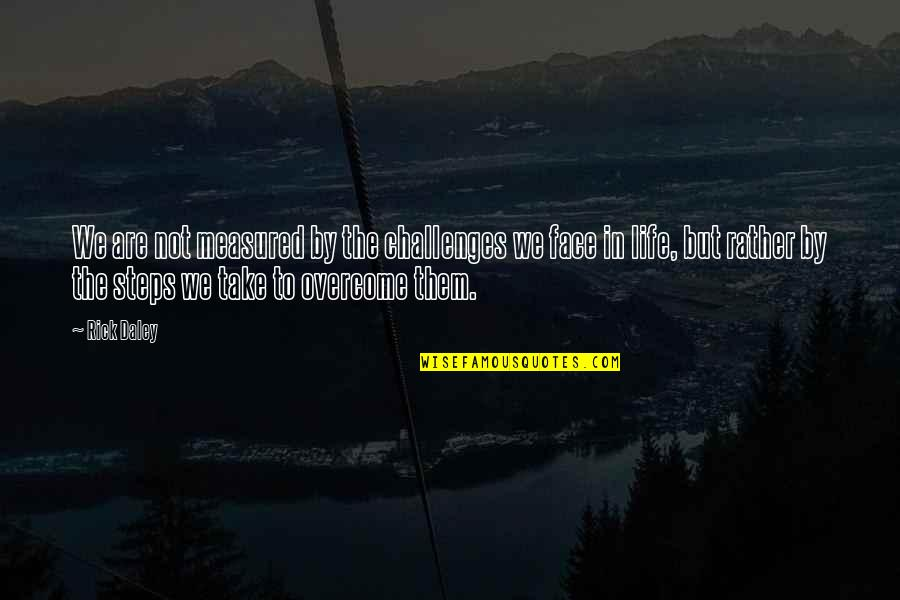 Character Pinterest Quotes By Rick Daley: We are not measured by the challenges we