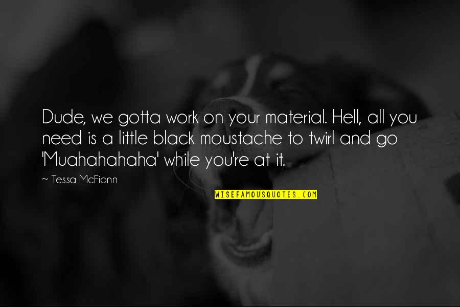 Character Pinterest Quotes By Tessa McFionn: Dude, we gotta work on your material. Hell,