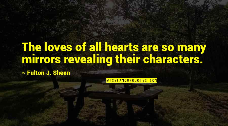 Character Revealing Quotes By Fulton J. Sheen: The loves of all hearts are so many