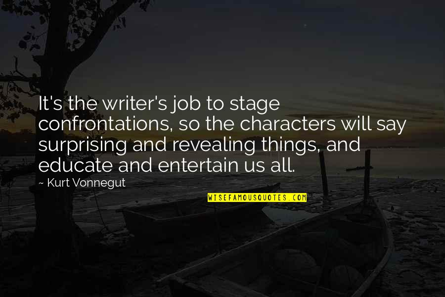 Character Revealing Quotes By Kurt Vonnegut: It's the writer's job to stage confrontations, so