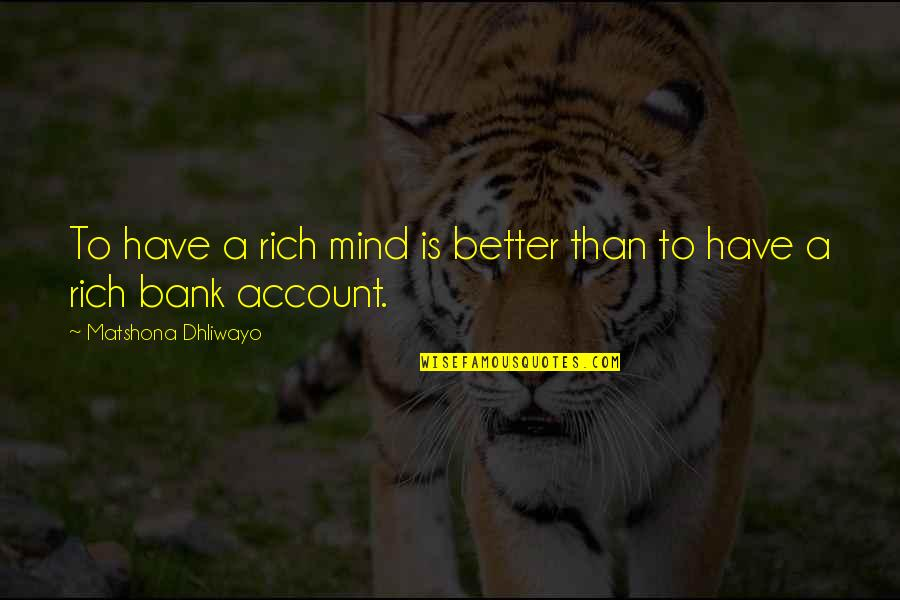 Character Revealing Quotes By Matshona Dhliwayo: To have a rich mind is better than