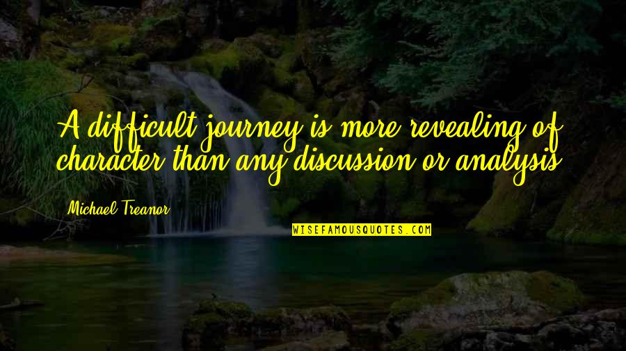 Character Revealing Quotes By Michael Treanor: A difficult journey is more revealing of character