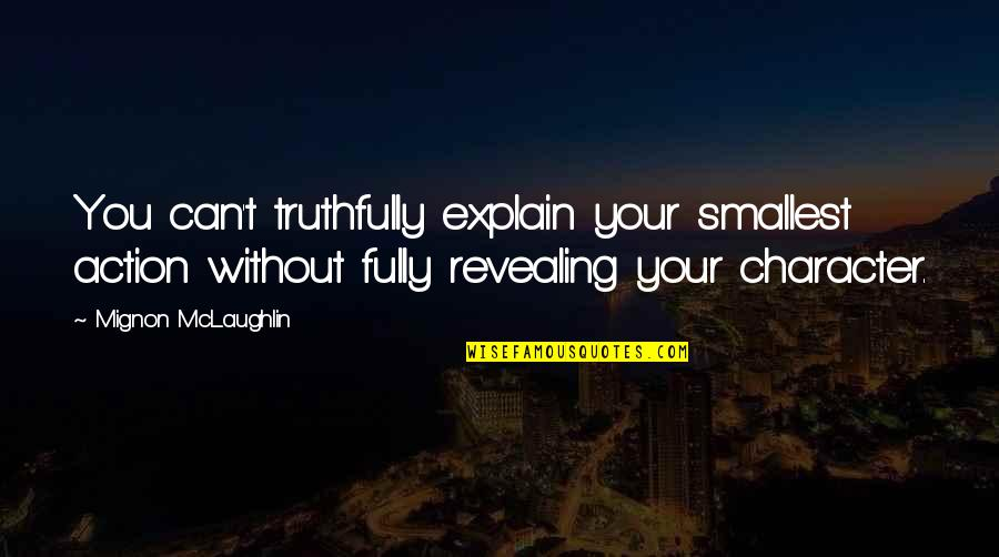 Character Revealing Quotes By Mignon McLaughlin: You can't truthfully explain your smallest action without
