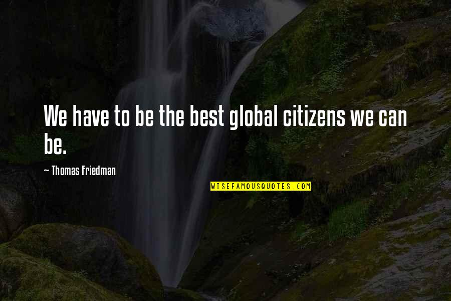 Character Revealing Quotes By Thomas Friedman: We have to be the best global citizens