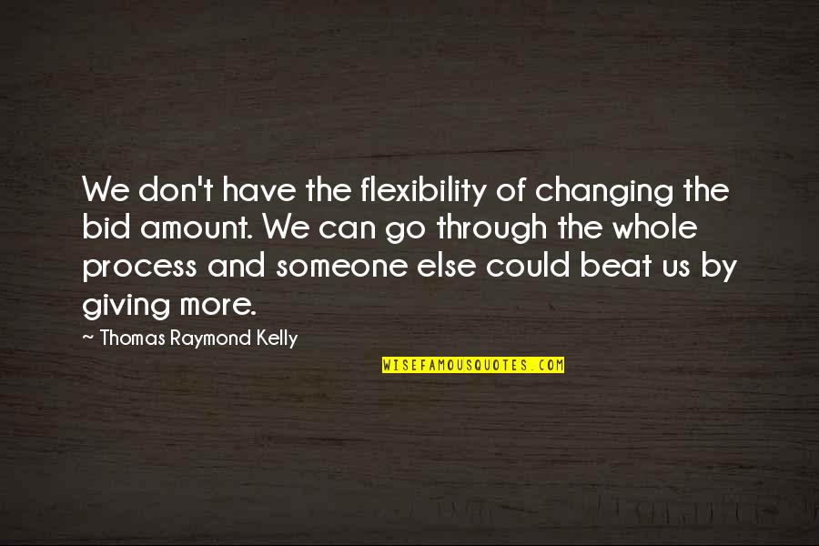 Character Revealing Quotes By Thomas Raymond Kelly: We don't have the flexibility of changing the