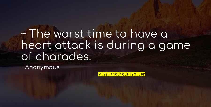 Charades Quotes By Anonymous: ~ The worst time to have a heart
