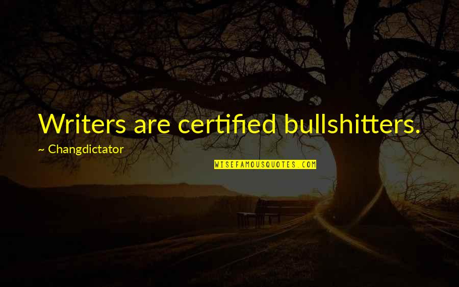 Charades Quotes By Changdictator: Writers are certified bullshitters.